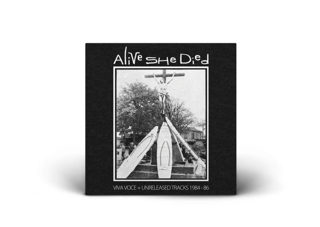 Alive She Died Viva Voce & Unreleased Tracks 1984-86 рецензия