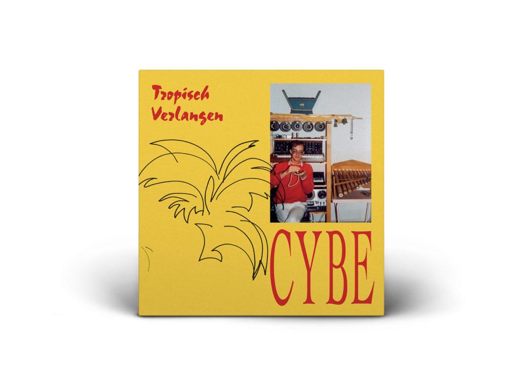 Cybe // Tropisch Verlangen